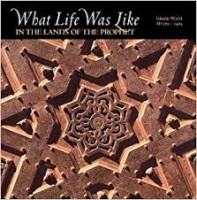 What Life Was Like in the Lands of the Prophet: Islamic World, Ad 570-1405 Hardcover – December 1, 1999
