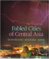 Fabled Cities of Central Asia: Samarkand, Bukhara, Khiva