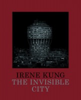 Irene Kung: The Invisible City